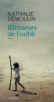 <i>Bâtisseurs de l'oubli</i>, Nathalie Démoulin, Actes Sud, 2015